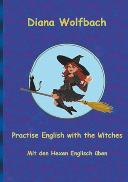 Practise English with the Witches von Wolfbach,  Diana