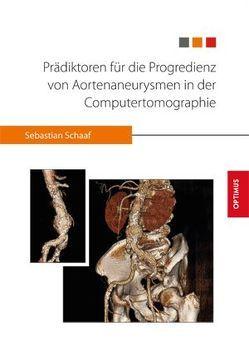 Prädiktoren für die Progredienz von Aortenaneurysmen in der Computertomographie von Schaaf,  Sebastian