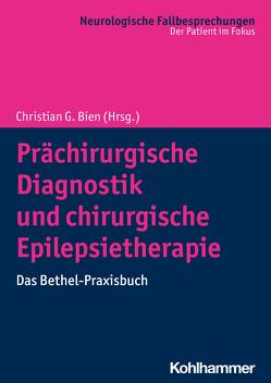 Prächirurgische Diagnostik und chirurgische Epilepsietherapie von Bien,  Christian