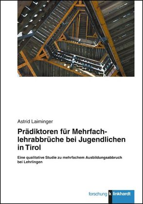 Prädiktoren für Mehrfachlehrabbrüche bei Jugendlichen in Tirol von Laiminger,  Astrid