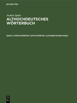 Jochen Splett: Althochdeutsches Wörterbuch / Präfixwörter. Suffixwörter. Alphabetischer Index von Splett,  Jochen