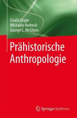 Prähistorische Anthropologie von Grupe,  Gisela, Harbeck,  Michaela, McGlynn,  George C.