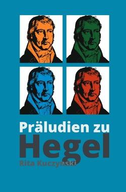 Präludien zu Hegel von Kuczynski,  Rita
