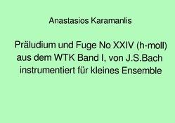 Präludium und Fuge No XXIV (h-moll) aus dem WTK Band I, von J.S.Bach instrumentiert für kleines Ensemble von Karamanlis,  Anastasios