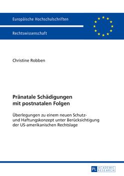 Pränatale Schädigungen mit postnatalen Folgen von Robben,  Christine