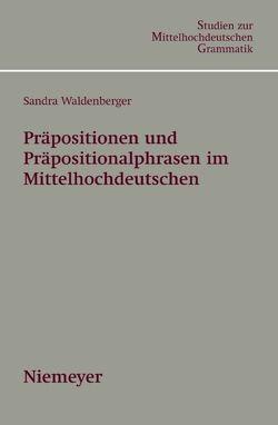 Präpositionen und Präpositionalphrasen im Mittelhochdeutschen von Waldenberger,  Sandra