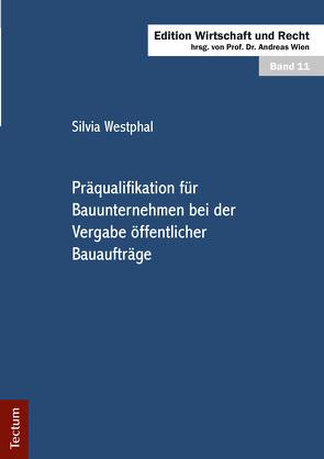 Präqualifikation für Bauunternehmen bei der Vergabe öffentlicher Bauaufträge von Westphal,  Silvia, Wien,  Andreas