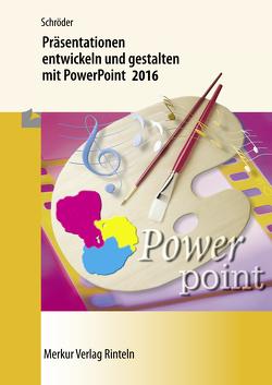 Präsentationen entwickeln und gestalten mit PowerPoint 2016 von Schröder,  Marion