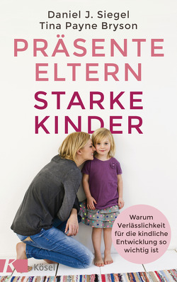 Präsente Eltern – starke Kinder von Bryson,  Tina Payne, Sadler,  Christine, Siegel,  Daniel J.