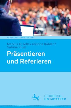 Präsentieren und Referieren von Grzella,  Markus, Kähler,  Kristina, Plum,  Sabine