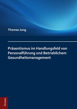 Präsentismus im Handlungsfeld von Personalführung und Betrieblichem Gesundheitsmanagement von Jung,  Thomas