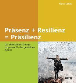 Präsenz + Resilienz = Präsilienz von Köhler,  Klaus