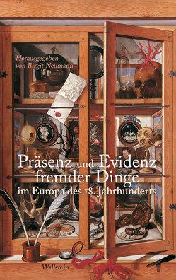 Präsenz und Evidenz fremder Dinge im Europa des 18. Jahrhunderts von Neumann,  Birgit
