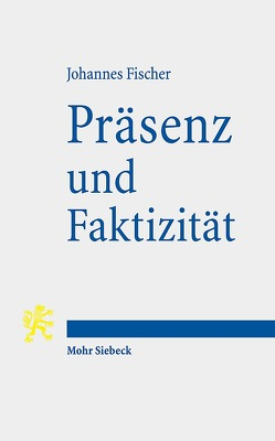 Präsenz und Faktizität von Fischer,  Johannes