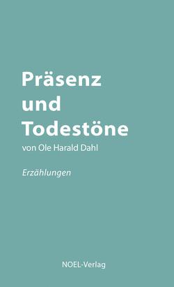 Präsenz und Todestöne von Dahl,  Olaf Harald