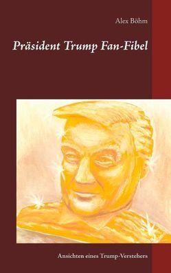 Präsident Trump Fan-Fibel von Böhm,  Alex
