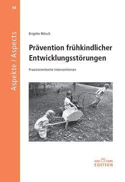 Prävention frühkindlicher Entwicklungsstörungen von Mösch,  Brigitte