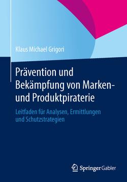 Prävention und Bekämpfung von Marken- und Produktpiraterie von Grigori,  Klaus Michael