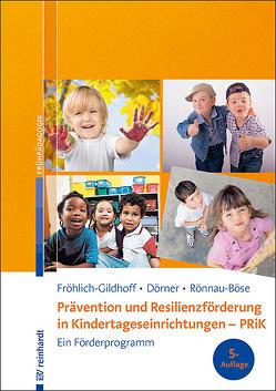 Prävention und Resilienzförderung in Kindertageseinrichtungen – PRiK von Dörner,  Tina, Fröhlich-Gildhoff,  Klaus, Rönnau-Böse,  Maike