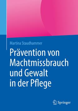Prävention von Machtmissbrauch und Gewalt in der Pflege von Staudhammer,  Martina