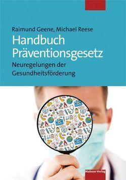 Handbuch Präventionsgesetz von Geene,  Raimund, Reese,  Michael