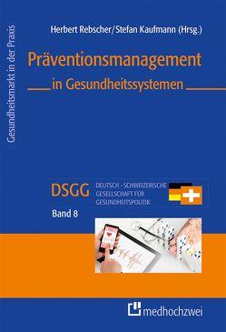 Präventionsmanagement in Gesundheitssystemen von Kaufmann,  Stefan, Rebscher,  Herbert