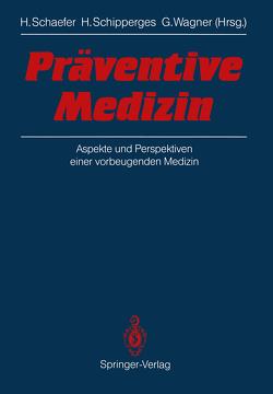 Präventive Medizin von Schaefer,  Hans, Schipperges,  Heinrich, Wagner,  Gustav
