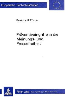 Präventiveingriffe in die Meinungs- und Pressefreiheit von Pfister,  Béatrice U.