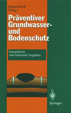 Präventiver Grundwasser- und Bodenschutz von Beudt,  Jürgen