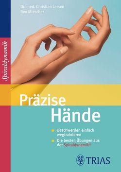 Präzise Hände von Larsen,  Christian, Larsen,  Claudia, Miescher,  Bea, Spiraldynamik Holding AG,