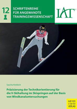 Präzisierung der Technikorientierung für die V-Skihaltung im Skispringen auf der Basis von Windkanaluntersuchungen von Kreibich,  Sascha