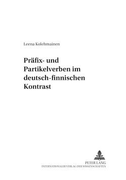 Präfix- und Partikelverben im deutsch-finnischen Kontrast von Kolehmainen,  Leena