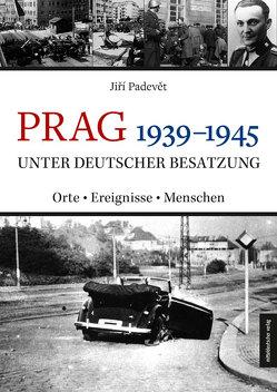 Prag 1939–1945 unter deutscher Besatzung von Janka,  Kathrin, Padevět,  Jiří