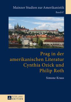 Prag in der amerikanischen Literatur: Cynthia Ozick und Philip Roth von Kraus,  Simone
