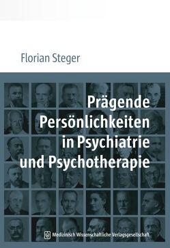 Prägende Persönlichkeiten in Psychiatrie und Psychotherapie von Steger,  Florian