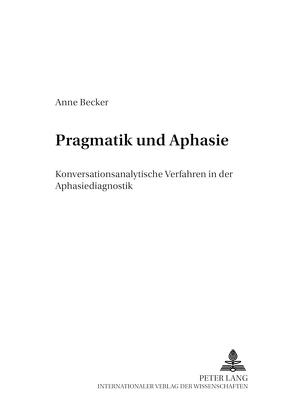 Pragmatik und Aphasie von Becker,  Anne