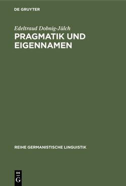 Pragmatik und Eigennamen von Dobnig-Jülch,  Edeltraud