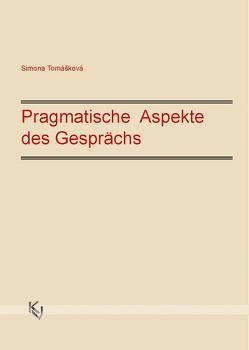 Pragmatische Aspekte des Gesprächs von Tomášková,  Simona