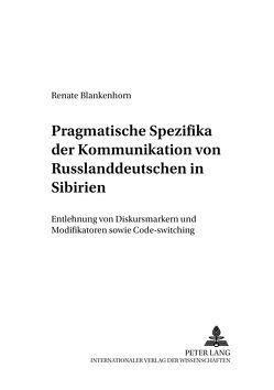 Pragmatische Spezifika der Kommunikation von Russlanddeutschen in Sibirien von Blankenhorn,  Renate