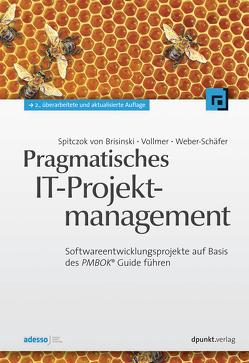 Pragmatisches IT-Projektmanagement von Vollmer,  Guy, von Brisinski,  Niklas Spitczok, Weber-Schäfer,  Ute