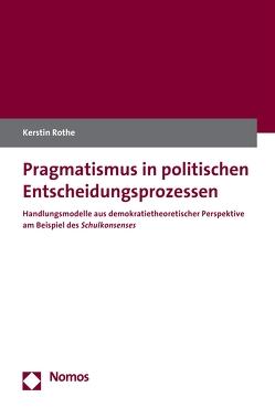 Pragmatismus in politischen Entscheidungsprozessen von Rothe,  Kerstin