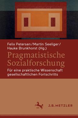 Pragmatistische Sozialforschung von Brunkhorst,  Hauke, Petersen,  Felix, Seeliger,  Martin