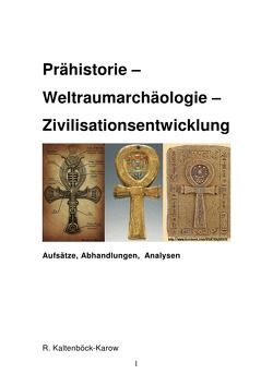 Prähistorie –  Weltraumarchäologie –  Zivilisationsentwicklung von Kaltenböck-Karow,  Rainer