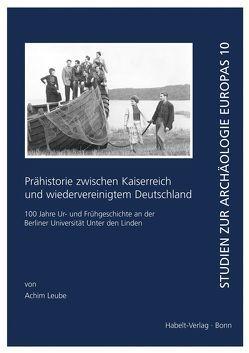 Prähistorie zwischen Kaiserreich und wiedervereinigtem Deutschland von Leube,  Achim