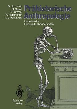 Prähistorische Anthropologie von Grupe,  Gisela, Herrmann,  Bernd, Hummel,  Susanne, Piepenbrink,  Hermann, Schutkowski,  Holger
