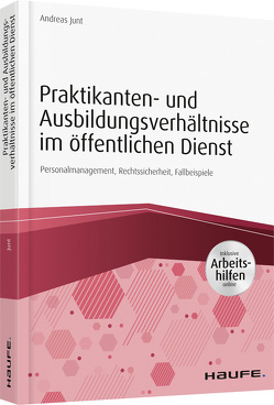Praktikanten- und Ausbildungsverhältnisse im öffentlichen Dienst – inkl. Arbeitshilfen online von Junt,  Andreas