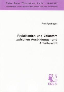 Praktikanten und Volontäre zwischen Ausbildungs- und Arbeitsrecht von Faulhaber,  Rolf