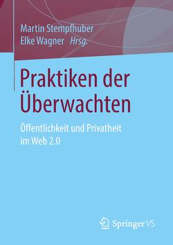 Praktiken der Überwachten von Stempfhuber,  Martin, Wagner,  Elke