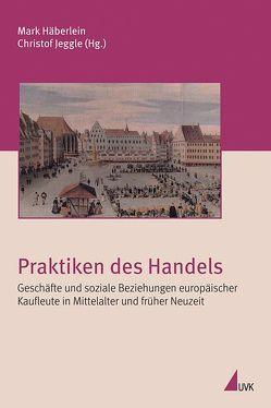 Praktiken des Handels von Häberlein ,  Mark, Jeggle,  Christof