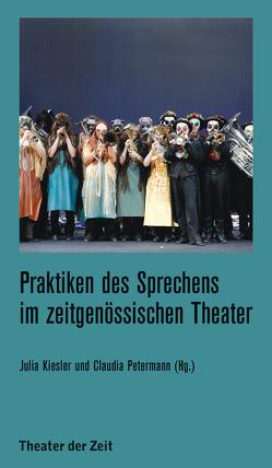 Praktiken des Sprechens im zeitgenössischen Theater von Kiesler,  Claudia, Petermann,  Claudia